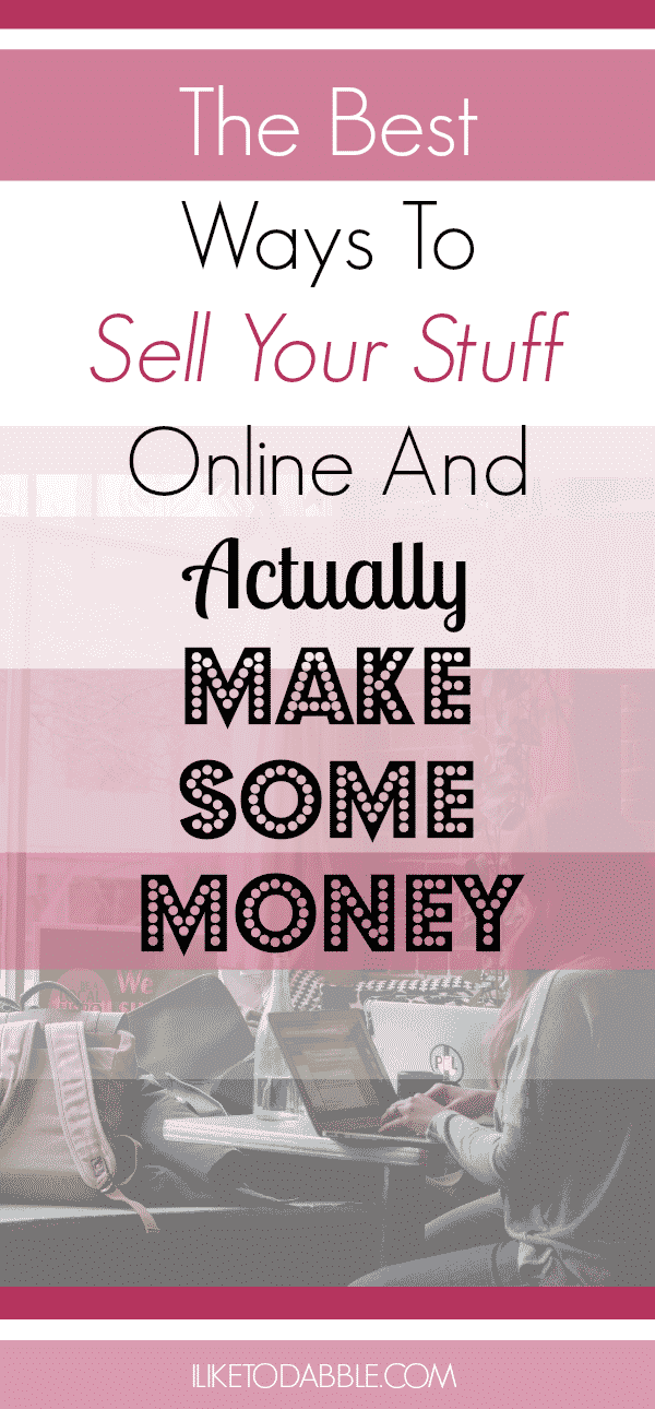 the best ways to sell your stuff online and actually make