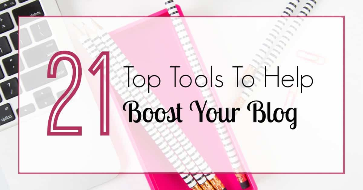21 Top Tools To Help Boost Your Blog