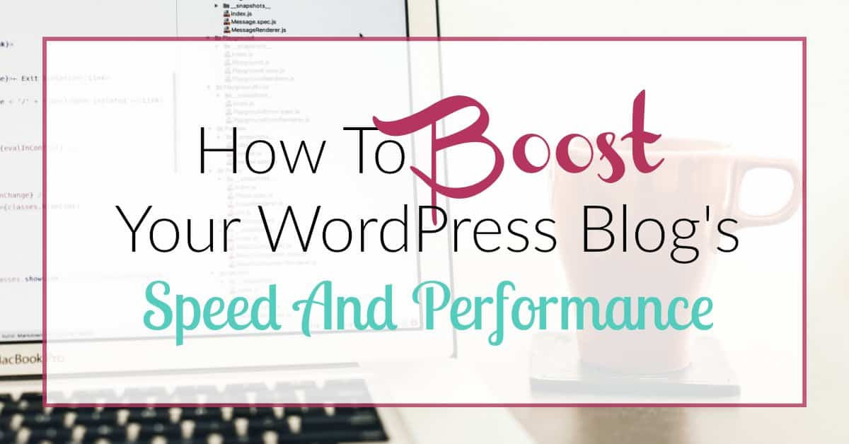 How To Boost Your WordPress Blog's Speed And Performance