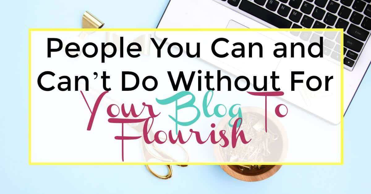 people you can and can't do without for your blog to flourish