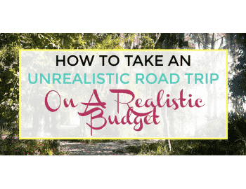 take an unrealistic road trip on a realistic budget