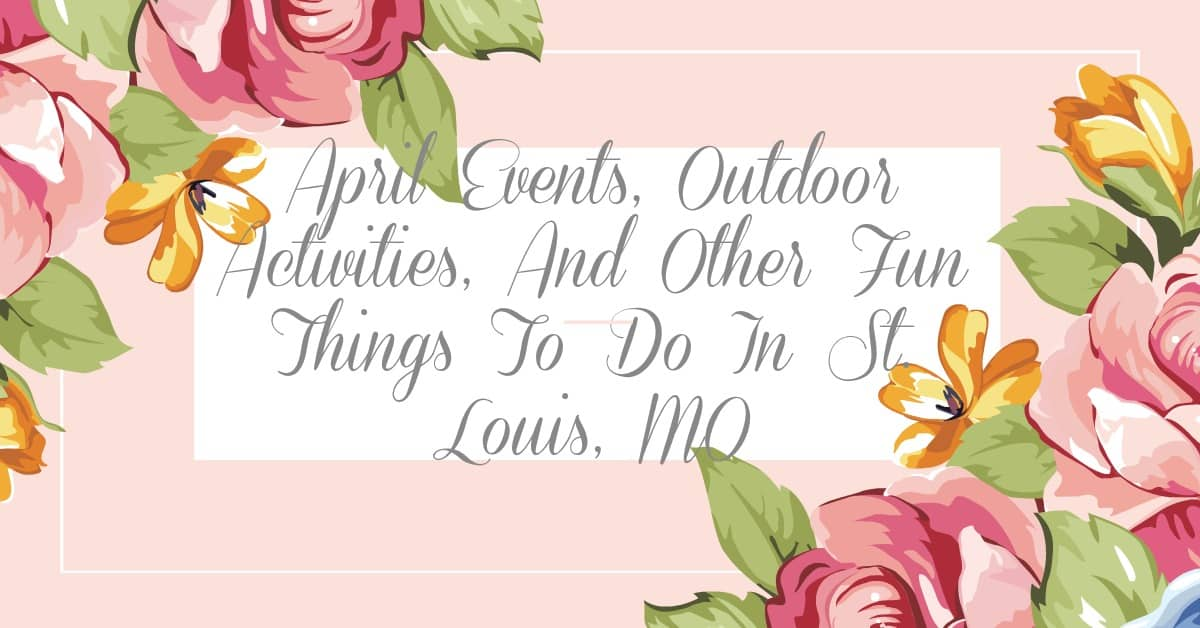 April Events, Outdoor Activities And Other Fun Things To Do In St. Louis, MO