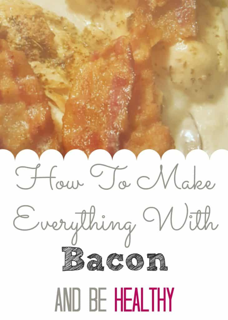 How To Make Everything With Bacon And Be Healthy