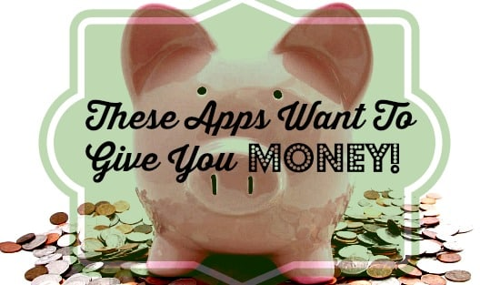 These Apps Want To Give You Money