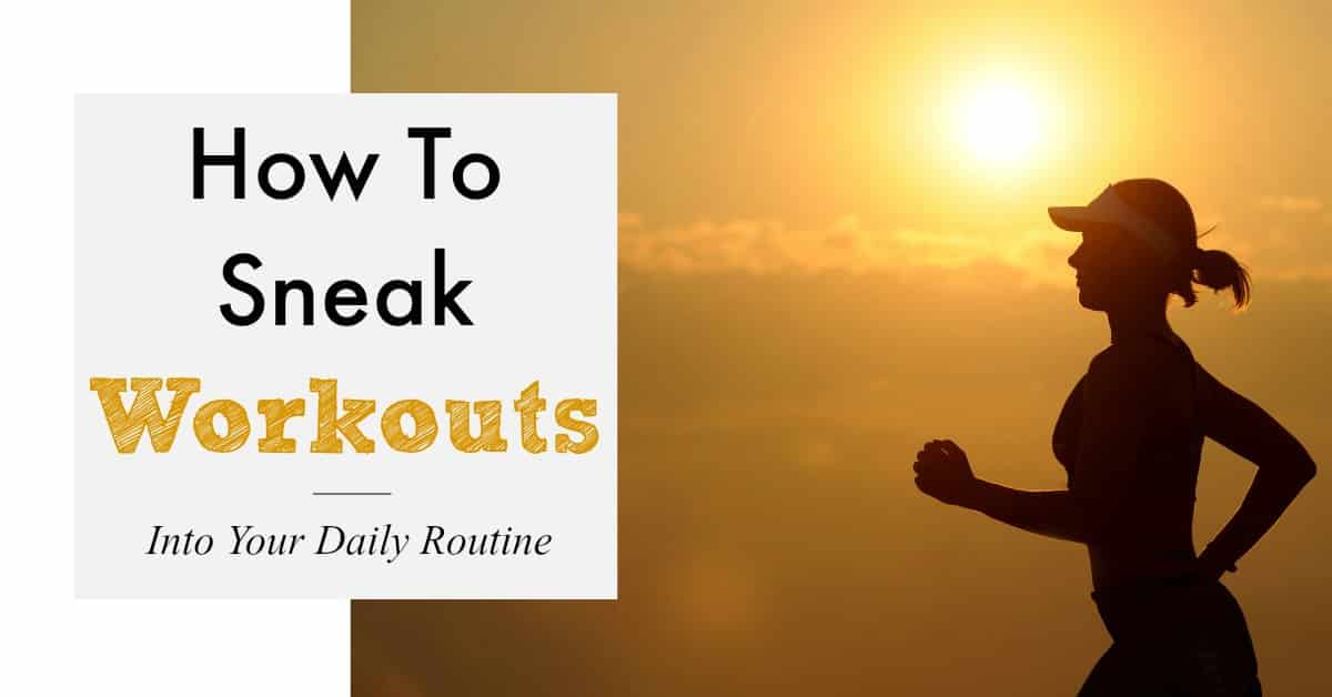 How To Sneak A Workout Into Your Daily Routine