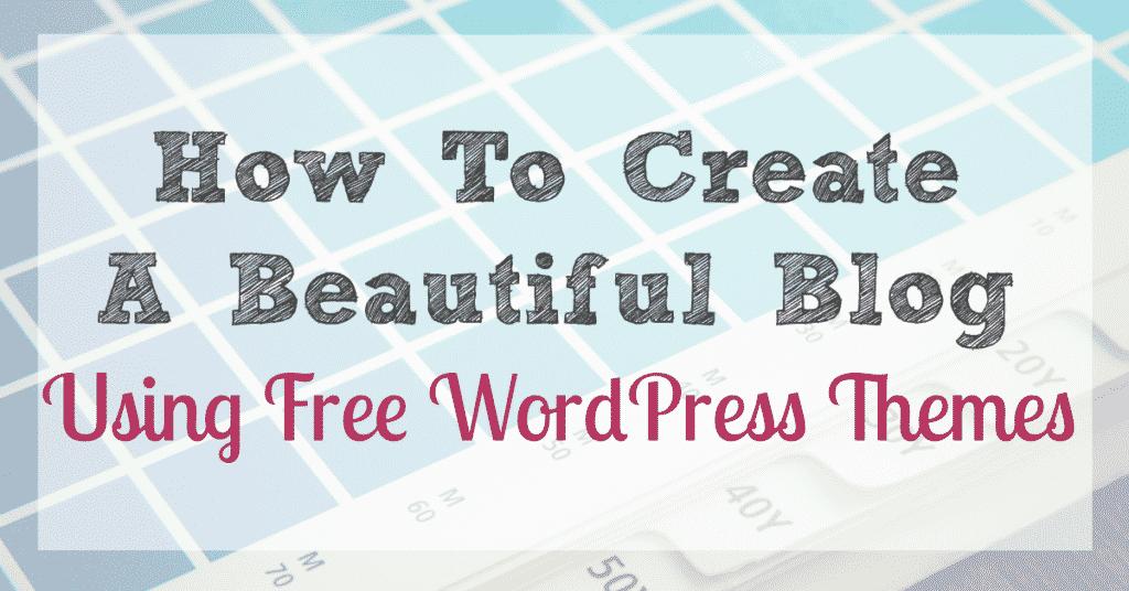 How to Create a Beautiful Blog Using Free WordPress Themes