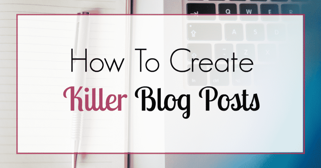 """Picture titled """"How To Create Killer Blog Posts"""" with a laptop in the background"""