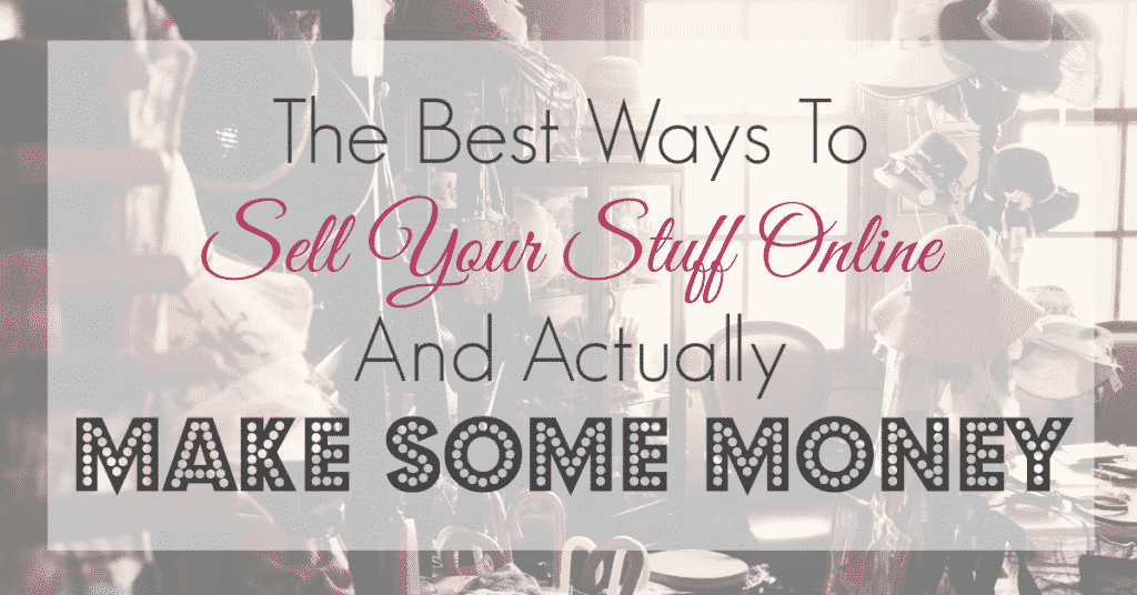 The Best Ways To Sell Your Stuff Online And Actually Make Some Money