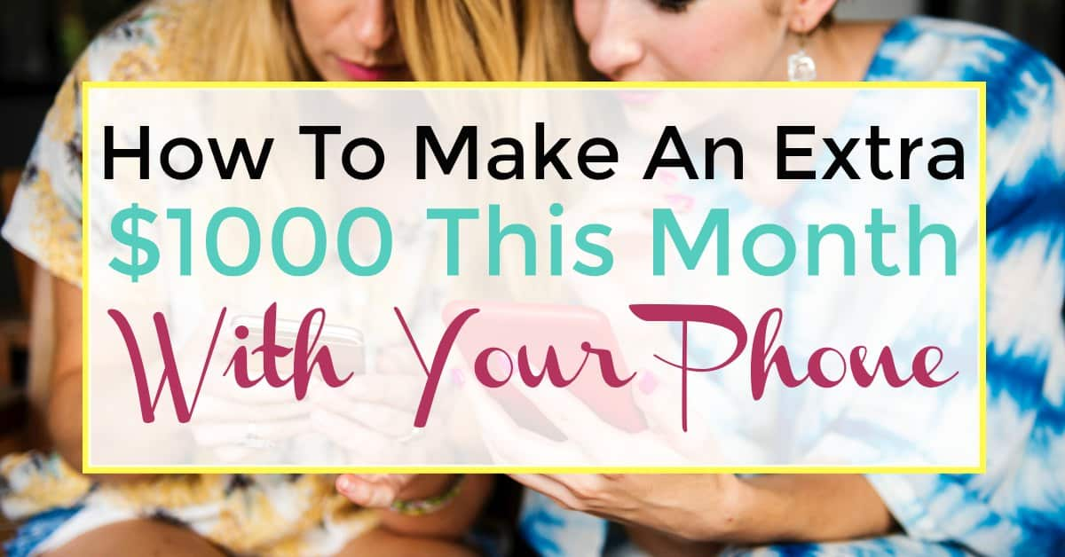 make extra money - Make an extra $1000 this month with your phone