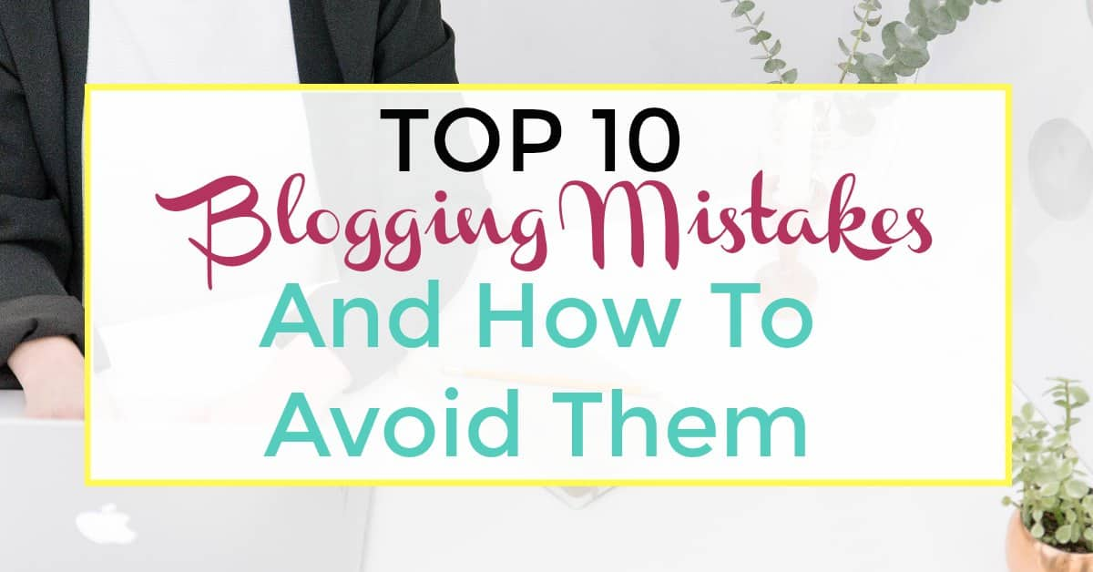 top 10 blogging mistakes and how to avoid them