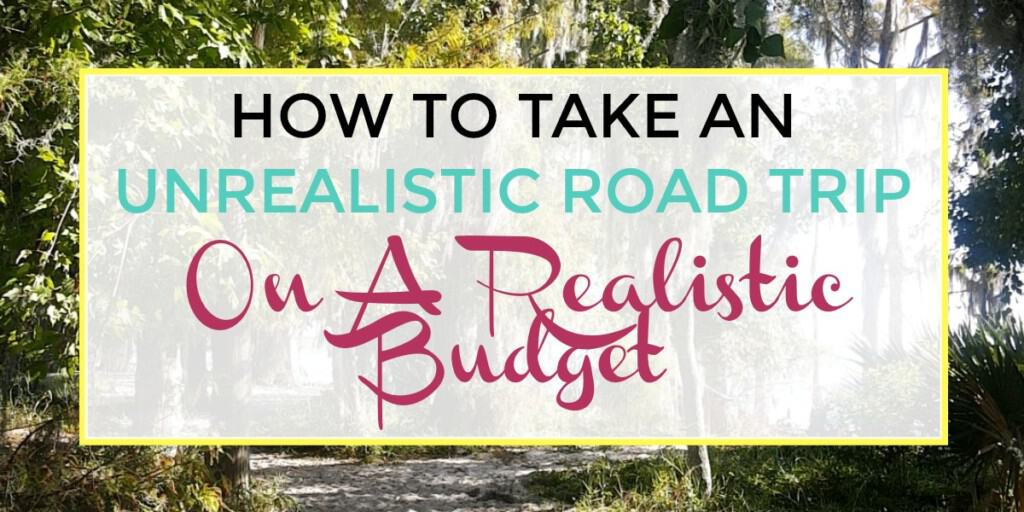 budget travel - take an unrealistic road trip on a realistic budget