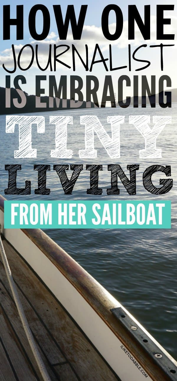 How one journalist is embracing tiny living. Sailboat living, Tiny living. Minimalism. Living on a sailboat. Sailboat life. Nomadic. Travel full time. #sailboatlife #tinyliving #minimalism #savemoney