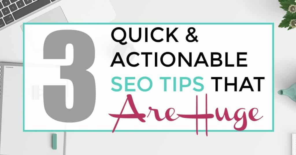 3 Quick & Actionable SEO Tips That Are HUGE - iliketodabble