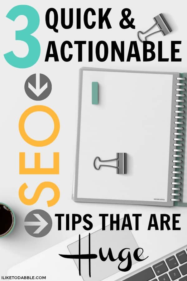 SEO Tips. How to improve seo. What is SEO. 3 quick and actionable seo tips that are huge. #seotips #seo #bloggingtips