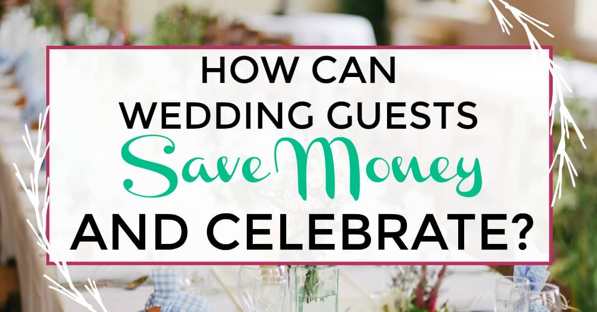 save money as a wedding guest