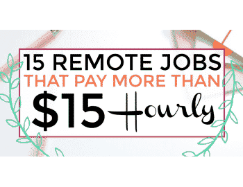 remote jobs from home - remote jobs that pay more than $15 hourly - work from home - work from anywhere