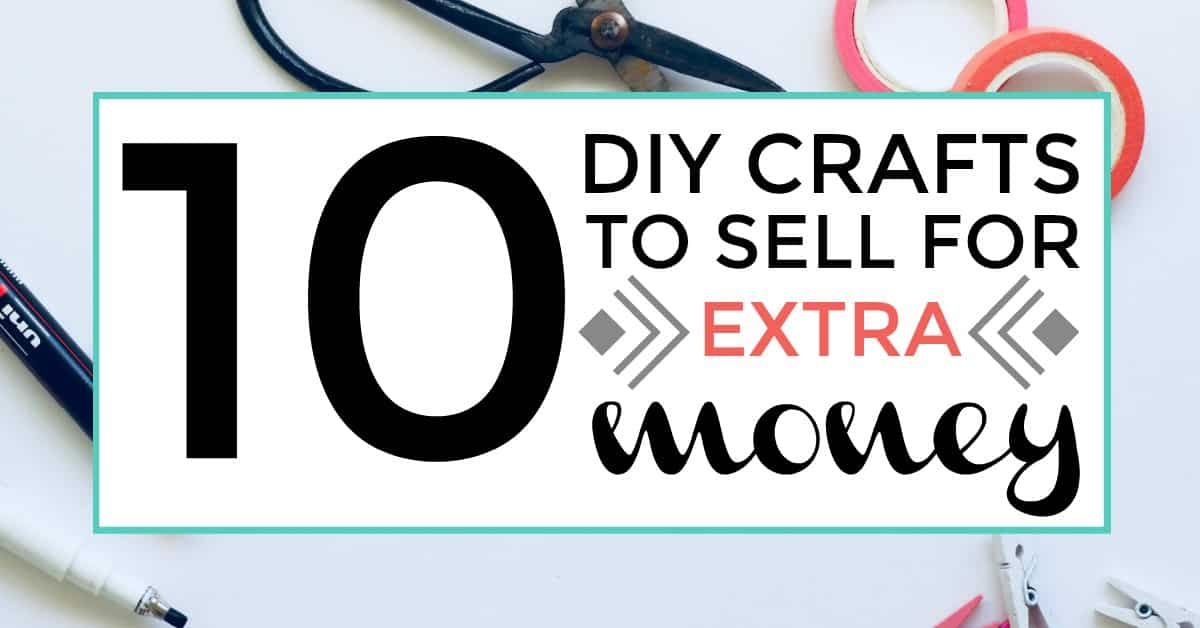 10 Diy Crafts To Sell For Extra Money Iliketodabble