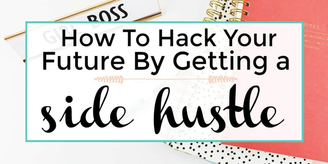 hack your future by getting a side hustle. side hustling.