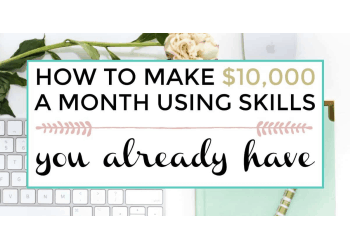 How to make $10,000 a month using skills you already have. Make a living online.