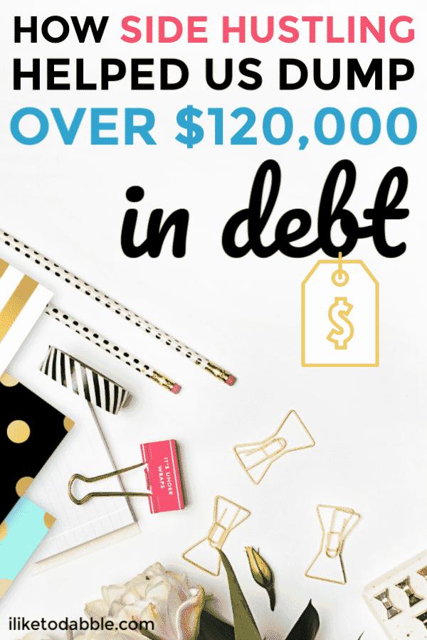Side hustle and pay off debt. How side hustling helped us dump over $120,000 in debt. Side hustle ideas. Frugal living ideas. How to pay off debt. #sidehustle