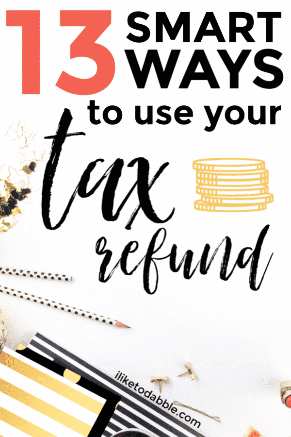 13 smart ways to use your tax refund pinnable image with title text and financial graphics.