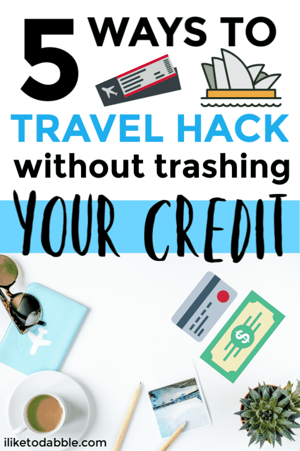 5 ways to travel hack without trashing your credit. Following these tips will snag you free travel while not lowering your credit score! #travelhack #cheaptravel #travelhacker