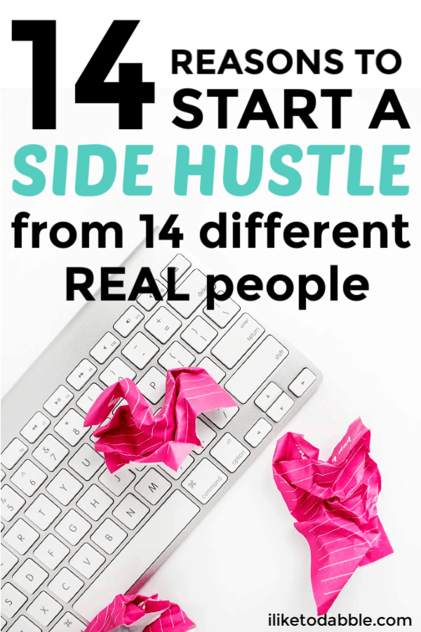 14 reasons to start a side hustle from 14 different real people that I sourced quotes from in several different facebook groups. From paying off debt to starting a business or just wanting to make ends meet, there are tons of different reasons people side hustle. #sidehustles #makemoney #entrepreneurlife #smallbusiness #sidebusiness #sidegig #earnmoney #increaseincome #earnmore