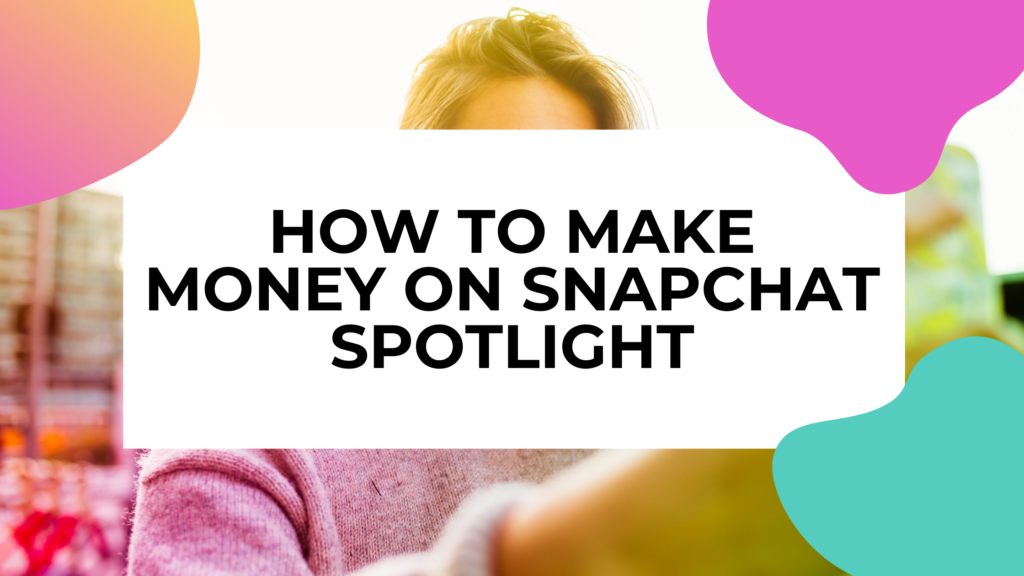 how to make money on snapchat spotlight featured image