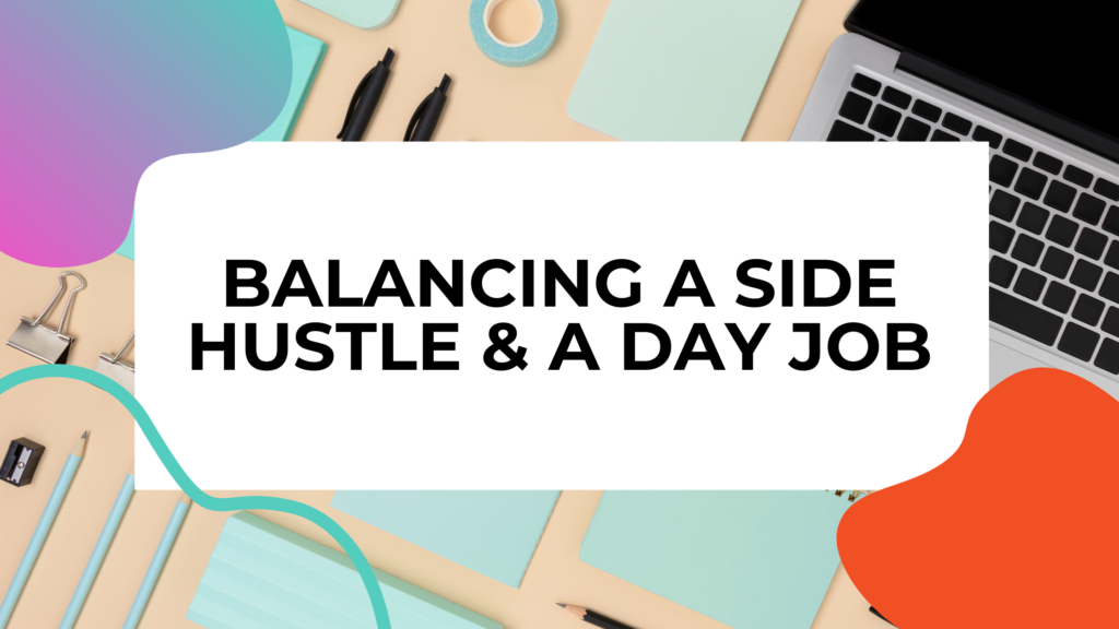 how to balance a side hustle and a full time job